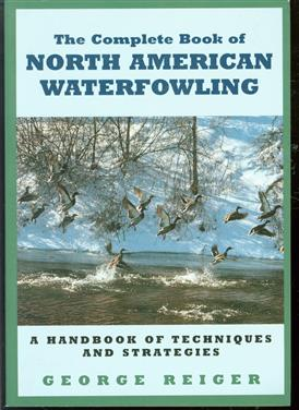 The complete book of North American waterfowling : a handbook of techniques and strategies