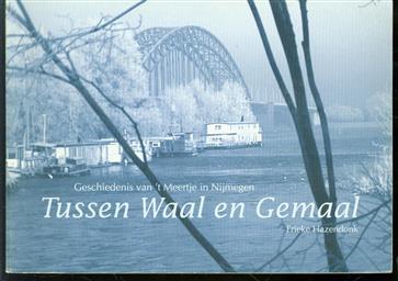 Tussen Waal en Gemaal : geschiedenis van 't Meertje in Nijmegen