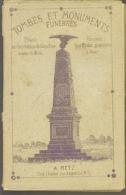 Tombes et monuments funèbres : Elevés sur les Champs de Batailles au tour de Metz