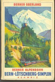 (TOERISME / TOERISTEN BROCHURE) Die Berner Alpenbahn Bern-Lotschberg-Simplon : Illustrierter Führer über die Lötschbergbahn nach dem Berner Oberland, ins Wallis und nach Italien