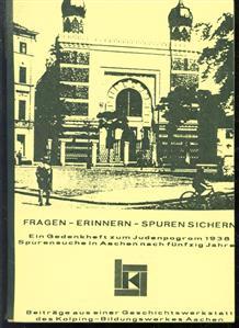 Fragen, Erinnern, Spuren sichern : zum Novemberpogrom 1938 in Aachen : Beiträge aus einer Geschichtswerkstatt beim Kolping-Bildungswerk Aachen