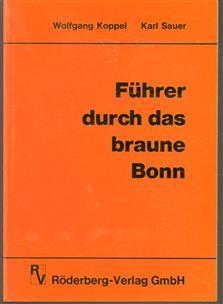 Fuhrer durch das braune Bonn. Ein unentbehrlicher Leitfaden für alle Besucher der Bundeshauptstadt.