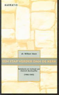 Een stap verder dan de kerk, betekenis en invloed van Dietrich Bonhoeffer (1906-1945)