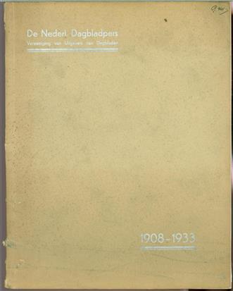 ( Jubileum nummer )De Nederl. Dagbladpers, vereeniging van uitgevers van dagbladen, 1908-1933.