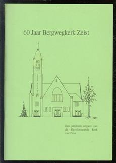 60 jaar Bergwegkerk Zeist : een jubileumuitgave van de Gereformeerde Kerk van Zeist.