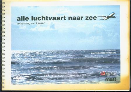 Alle luchtvaart naar zee : verkenning van kansen.