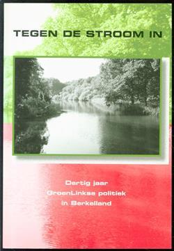 Tegen de stroom in : dertig jaar GroenLinkse politiek in Berkelland, 1976-2006