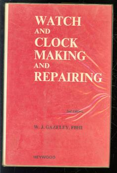 Watch and clock making and repairing : dealing with the construction and repair of watches, clocks and chronometers