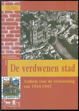 De verdwenen stad : Arnhem voor de verwoesting van 1944-1945