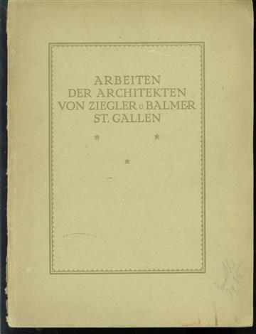 Arbeiten der Architekten von Ziegler u. Balmer St.Gallen.